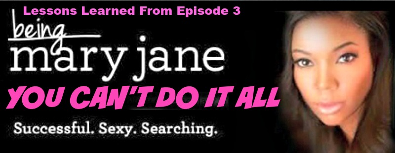Lessons Learned from #BeingMaryJane: You Can't Do it All